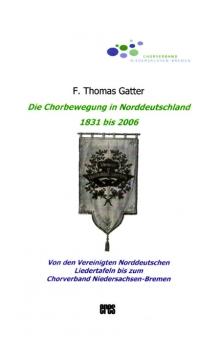 Die Chorbewegung in Norddeutschland 1831 bis 2006