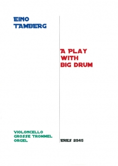 A Play With Big Drum (violoncello, big drum, organ)