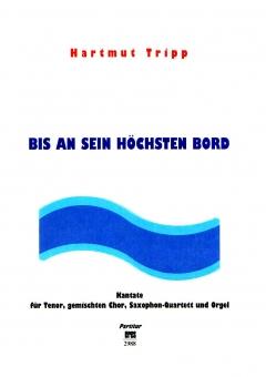 Bis an sein höchsten Bord (mixed choir, instruments)