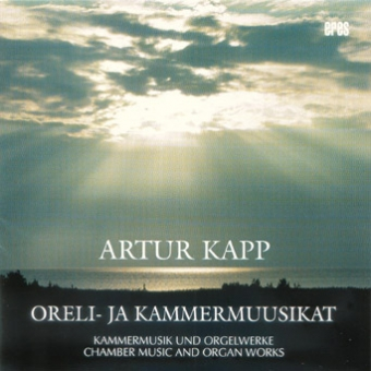 Chamber Music and Organ Works by Artur Kapp